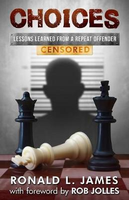 Choices - Censored: Lessons Learned from a Repeat Offender (Paperback)