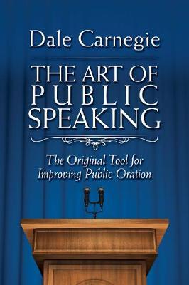 The Art of Public Speaking: The Original Tool for Improving Public Oration (Hardback)