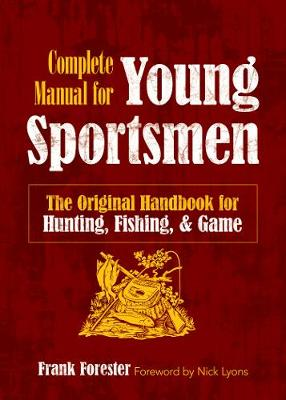 The Complete Manual for Young Sportsmen: The Original Handbook for Hunting, Fishing, & Game (Paperback)