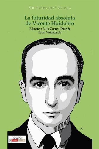 La futuridad absoluta de Vicente Huidobro - Literatura y Cultura (Paperback)