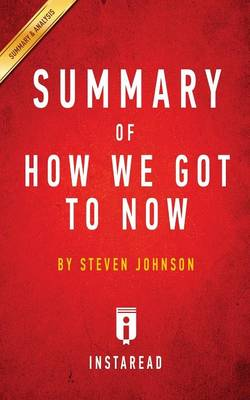 Summary of How We Got to Now: By Steven Johnson - Includes Analysis (Paperback)