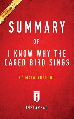 Summary of I Know Why the Caged Bird Sings: by Maya Angelou Includes Analysis (Paperback)
