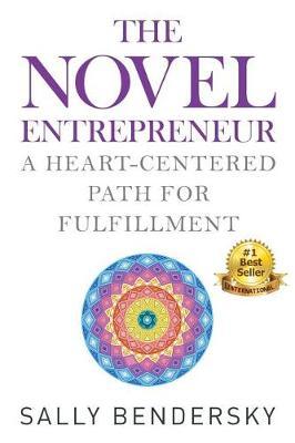 The Novel Entrepreneur: A Heart-Centered Path for Fulfillment (Paperback)