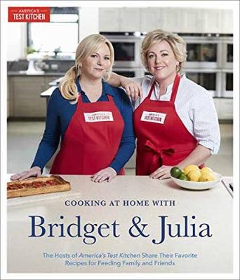 Cooking At Home With Bridget And Julia: The Hosts of America's Test Kitchen Share Their Favorite Recipes for Feeding Family and Friends (Hardback)