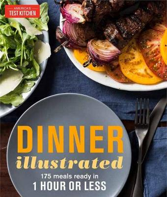 Dinner Illustrated: 175 Complete Meals That Go from Prep to Table in 1 Hour or Less with More than (Paperback)