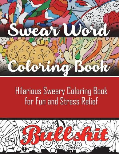Swear Word Coloring Book: Hilarious Sweary Coloring Book for Fun and Stress Relief (Paperback)