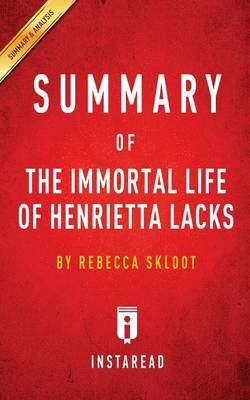 Summary of the Immortal Life of Henrietta Lacks: By Rebecca Skloot Includes Analysis (Paperback)