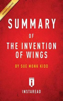 Summary of The Invention of Wings: by Sue Monk Kidd Includes Analysis (Paperback)