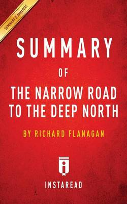 Summary of The Narrow Road to the Deep North: by Richard Flanagan - Includes Analysis (Paperback)
