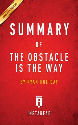 Summary of The Obstacle Is the Way: by Ryan Holiday Includes Analysis (Paperback)