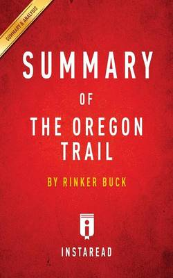 Summary of The Oregon Trail: by Rinker Buck Includes Analysis (Paperback)