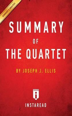 Summary of the Quartet: By Joseph J. Ellis Includes Analysis (Paperback)