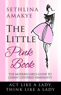 The Little Pink Book: The Modern Girl's Guide to Christ Centered Femininity (Paperback)