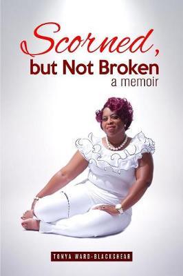 Scorned, But Not Broken (Paperback)