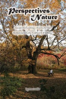 Perspectives of Nature: Scientifically Romantic and Experiential Nature Poetry (Paperback)