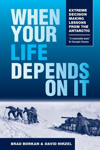 When Your Life Depends on It: Extreme Decision Making Lessons from the Antarctic (Paperback)