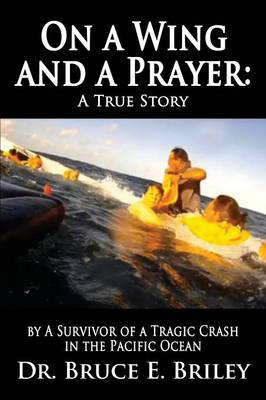 On a Wing and a Prayer: A True Story by a Survivor of a Tragic Crash in the Pacific Ocean (Paperback)