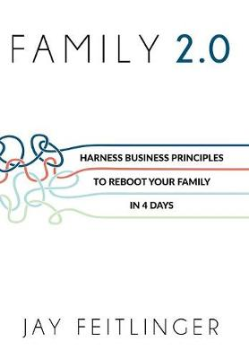 Family 2.0: Harness Business Principles to Reboot Your Family in 4 Days (Hardback)