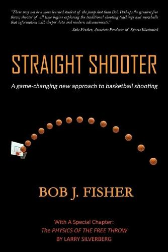 Straight Shooter: A game-changing new approach to basketball shooting (Paperback)