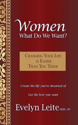 Women: What Do We Want?: Changing Your Life Is Easier Than You Think (Hardback)