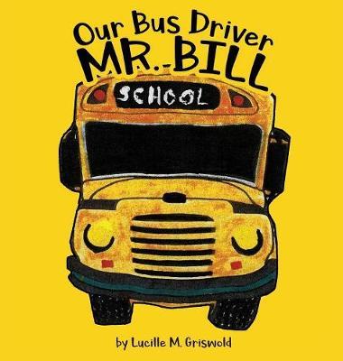 Our Bus Driver - Mr. Bill (Hardback)