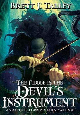 The Fiddle Is the Devil's Instrument: And Other Forbidden Knowledge (Hardback)