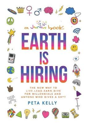 Earth is Hiring: The New way to live, lead, earn and give for millennials and anyone who gives a sh*t (Hardback)