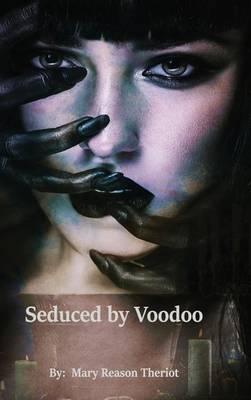 Seduced by Voodoo: Lovers Unite - Where Darkness Reigns 3 (Hardback)