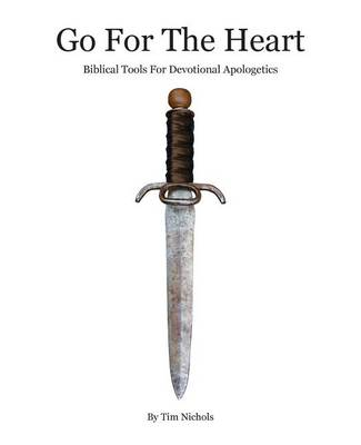 Go for the Heart: Biblical Tools for Devotional Apologetics (Paperback)