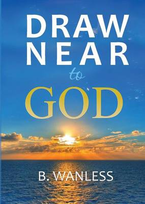 Draw Near To God By Bruce Wanless Waterstones