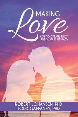 Making Love: How to Create, Enjoy, and Sustain Intimacy (Paperback)