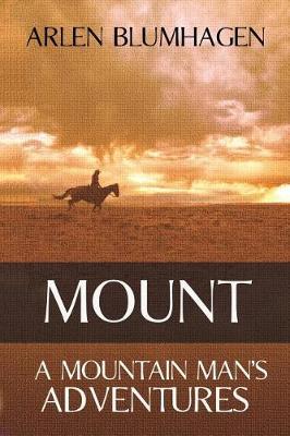 Mount: A Mountain Man's Adventures - Mount 1 (Paperback)