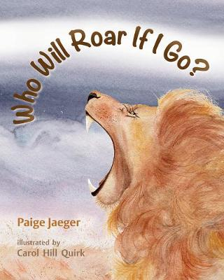 Who Will Roar If I Go? (Hardback)