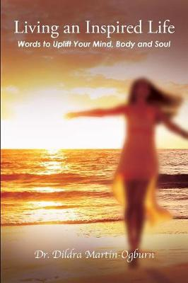 Living an Inspired Life: : Words to Uplift Your Mind, Body and Soul (Paperback)