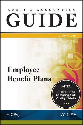 Employee Benefit Plans 2017 - AICPA Audit and Accounting Guide (Paperback)