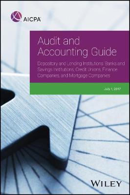 Audit and Accounting Guide Depository and Lending Institutions: Banks and Savings Institutions, Credit Unions, Finance Companies, and Mortgage Companies - AICPA Audit and Accounting Guide (Paperback)