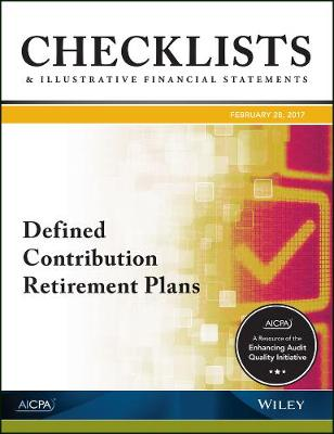 Checklists and Illustrative Financial Statements 2017: Defined Contribution Retirement Plans - AICPA (Paperback)