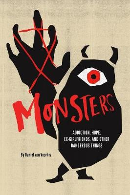 Monsters: Addiction, Hope, Ex-Girlfriends, and Other Dangerous Things (Paperback)