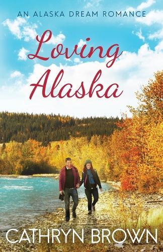 Loving Alaska - An Alaska Dream Romance Book 2 2 (Paperback)
