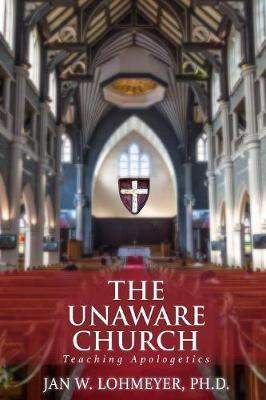 The Unaware Church: Teaching Apologetics (Paperback)