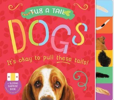Tug A Tail: Dogs: It's okay to pull these tails! (Board book)