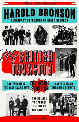 My British Invasion: The Inside Story on The Yardbirds, The Dave Clark Five, Manfred Mann, Herman's Hermits, The Hollies, The Troggs, The Kinks, The Zombies, and More (Paperback)