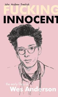 Fucking Innocent: The Early Films of Wes Anderson (Paperback)