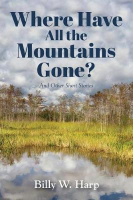 Where Have All the Mountains Gone?: And Other Short Stories (Paperback)