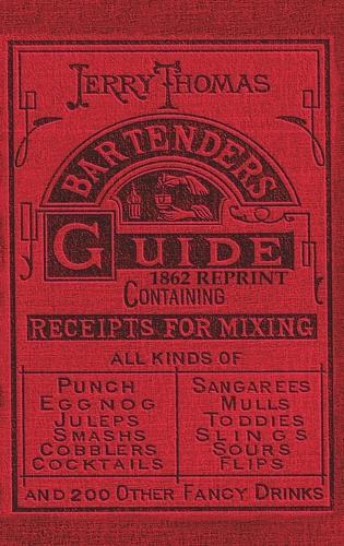 Jerry Thomas Bartenders Guide 1862 Reprint: How to Mix Drinks, or the Bon Vivant's Companion (Hardback)