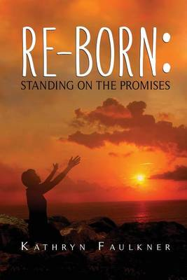 Re-Born: Standing on the Promises (Paperback)