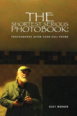 The Shortest Serious Photo Book: Photography After Your Cell Phone (Paperback)