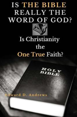 Is the Bible Really the Word of God?: Is Christianity the One True Faith? (Paperback)