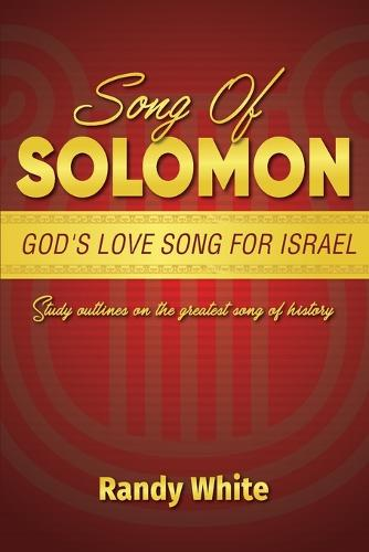 Song of Solomon: God's Love Song for Israel: Study Outlines on the Greatest Song of History (Paperback)