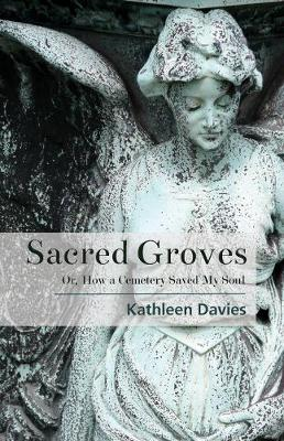Sacred Groves: Or, How a Cemetery Saved My Soul (Paperback)